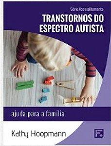 Série Aconselhamento: Transtornos do Espectro Autista - Ajuda para a família / Kathy Hoopmann