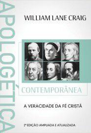 Apologética Contemporânea: A veracidade da fé cristã / William Lane Craig