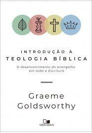 Introdução à teologia bíblica: o desenvolvimento do evangelho em toda a Escritura / Graeme Goldsworthy