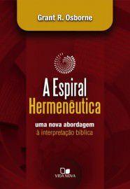 A Espiral hermenêutica: uma nova abordagem à interpretação bíblica / Grant R. Osborne