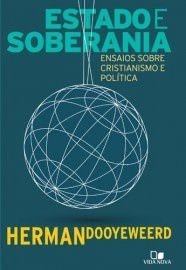 Estado e soberania: ensaios sobre cristianismo e política / Herman Dooyeweerd