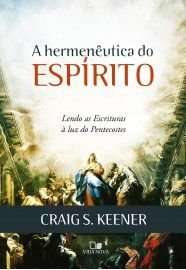 A Hermenêutica do Espírito / Craig S. Keener