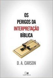 Os Perigos da interpretação bíblica / D. A. Carson
