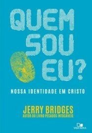 Quem sou eu? Nossa identidade em Cristo / Jerry Bridges