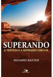 Superando a tristeza e a depressão com a fé / Richard Baxter