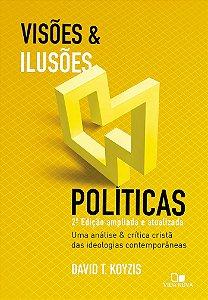Visões e ilusões políticas / David T. Koyzis