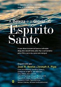 A Beleza e a Glória do Espírito Santo / Joel Beeke & Joseph A. Pipa