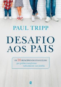 Desafio aos pais / Paul Tripp