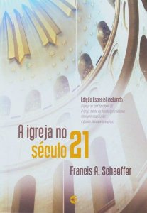 A Igreja no século 21 / Francis Schaeffer