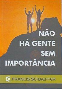 Não há gente sem importância / Francis A. Schaeffer