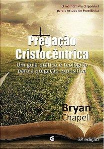 Pregação Cristocêntrica - 3ª edição / Bryan Chapell