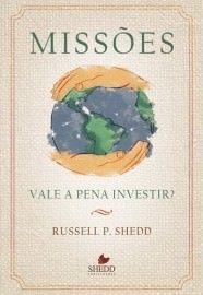 Missões - Vale a pena investir? / Russell P. Shedd