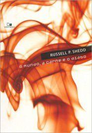 O Mundo, a carne e o diabo / Russel P. Shedd