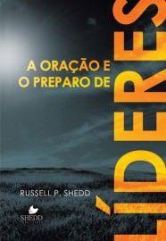 A Oração e o preparo de líderes / Russell P. Shedd