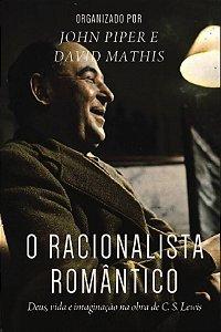 O Racionalista Romântico / John Piper & David Mathis