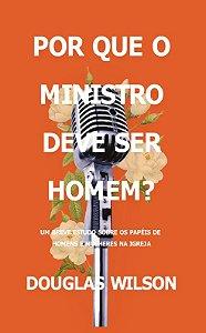 Por que o Ministro deve ser homem? / Douglas Wilson
