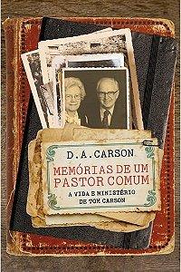 Memórias de Um Pastor Comum/ D. A. Carson