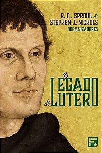 O legado de Lutero / R. C. Sproul & Stephen Nichols