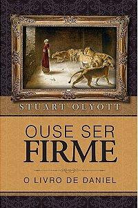 Ouse Ser Firme: O livro de Daniel / Stuart Olyott