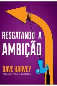 Resgatando a Ambição / Dave Harvey