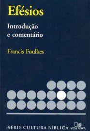 Série cultura bíblica: Efésios, introdução e comentário / Francis Foulkes