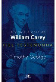 Fiel testemunha: a vida e a obra de William Carey / Timothy George