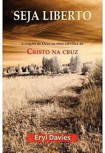 Seja Liberto: O resgate de Deus na obra salvífica de Cristo na cruz / E. Davis