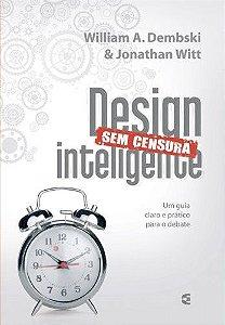 Design inteligente sem censura / Jonathan Witt & Willian A. Dembski
