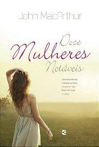 Doze mulheres notáveis - 2ª edição / John MacArthur, Jr.