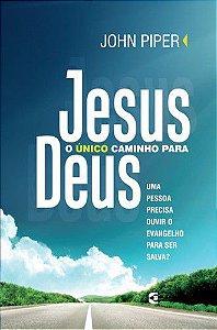 Jesus o único caminho para Deus / John Piper
