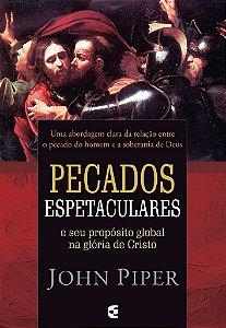 Pecados Espetaculares / John Piper