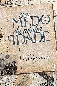 Sem medo da minha idade / Elyse Fitzpatrick