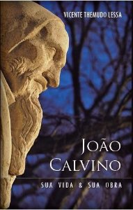 João Calvino: sua vida e obra / Vicente Themudo Lessa