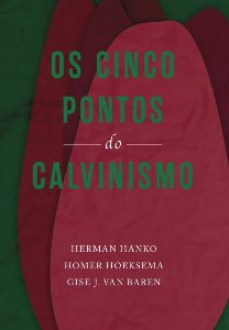 Os Cinco pontos do Calvinismo / Vários autores