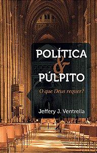 Política e Púlpito: O que Deus quer? / Jeffery J. Ventrella