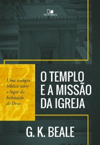 O Templo e a missão da igreja / G. K Beale