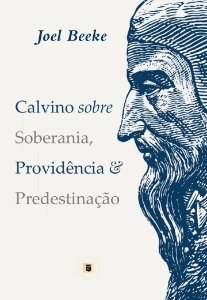Calvino sobre Soberania, Providência e Predestinação