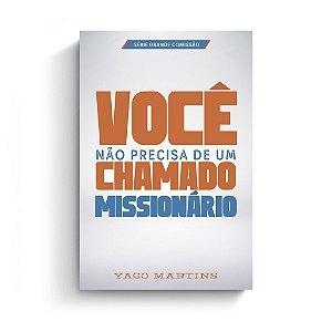 Você não precisa de um chamado missionário / Yago Martins