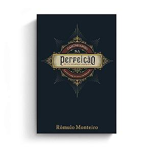 Caminhando na perfeição / Romulo Monteiro