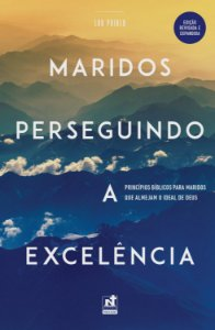 Maridos perseguindo a excelência / Lou Priolo