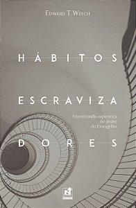 Hábitos Escravizadores / Edward T. Welch