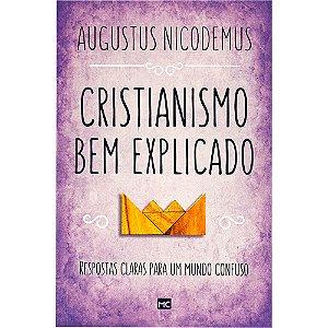 Cristianismo bem explicado / Augustus Nicodemus