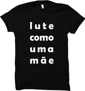Camiseta Lute como uma mãe