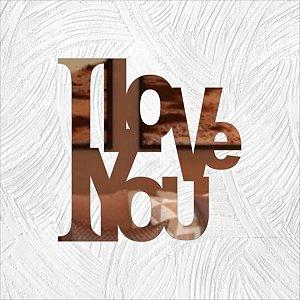 I LOVE YOU - Produzido em acrílico espelhado