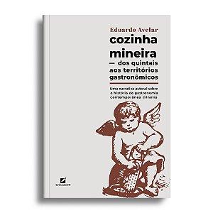 Cozinha mineira – dos quintais aos territórios gastronômicos: uma narrativa autoral sobre a história da gastronomia cont