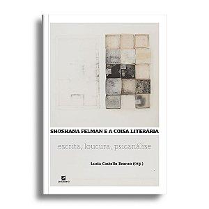 Shoshana Felman e a coisa literária: escrita, loucura, psicanálise