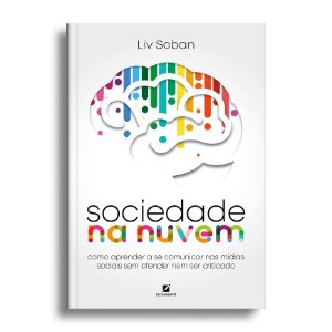 Sociedade na nuvem: como aprender a se comunicar nas mídias sociais sem ofender nem ser criticado