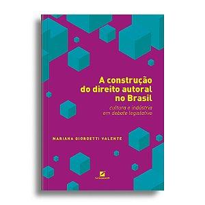 A construção do direito autoral no Brasil: cultura e indústria em debate legislativo
