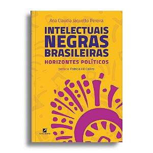 Intelectuais negras brasileiras: horizontes políticos