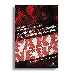Em busca da credibilidade perdida: a rede de investigação jornalística na era das fake news